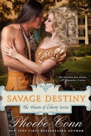 Savage Destiny (The Hearts of Liberty Series, Book 1) (The Hearts of Liberty Series) ebook by Phoebe Conn