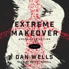 Extreme Makeover - A Novel audiobook by Dan Wells
