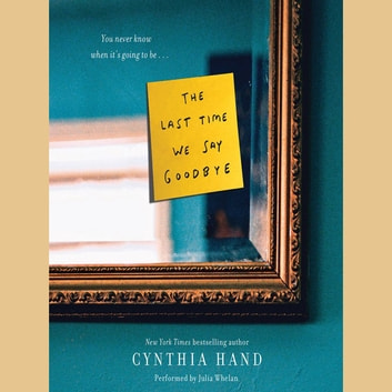 The Last Time We Say Goodbye audiobook by Cynthia Hand