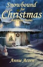 Snowbound for Christmas and Other Stories ebook by Annie Acorn