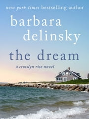 The Dream - A Crosslyn Rise Novel ebook by Barbara Delinsky