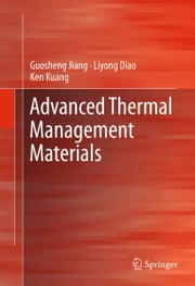 Advanced Thermal Management Materials ebook by Guosheng Jiang,Liyong Diao,Ken Kuang