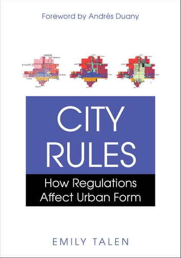 City Rules - How Regulations Affect Urban Form ebook by Emily Talen
