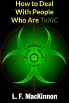 How to Deal With People Who Are ToXiC ebook by Lorna MacKinnon