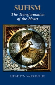 Sufism: The Transformation of the Heart ebook by Vaughan-Lee, Llewellyn