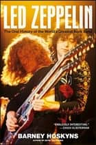 Led Zeppelin - The Oral History of the World's Greatest Rock Band ebook by Barney Hoskyns
