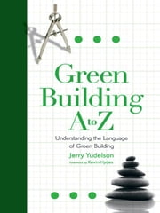 Green Building, A To Z ebook by Jerry Yudelson