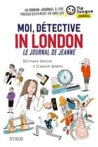 Moi, détective in London - Le journal de Jeanne - collection Tip Tongue - A1 introductif - 8/10 ans eBook by Stéphanie Benson, Claudine Aubrun