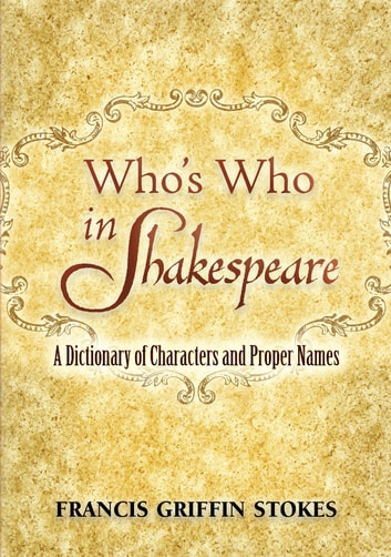 Who's Who in Shakespeare - A Dictionary of Characters and Proper Names ebook by Francis Griffin Stokes