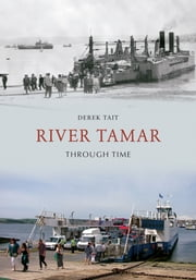 The River Tamar Through Time ebook by Derek Tait