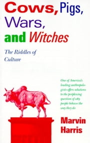 Cows, Pigs, Wars, and Witches - The Riddles of Culture ebook by Marvin Harris