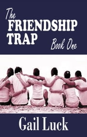 The Friendship Trap ... Book One of a Trilogy ebook by Gail Luck