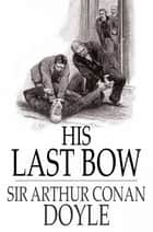 His Last Bow ebook by Sir Arthur Conan Doyle
