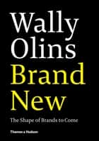 Wally Olins. Brand New. - The Shape of Brands to Come ebook by Wally Olins