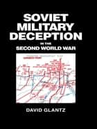 Soviet Military Deception in the Second World War ebook by David M. Glantz