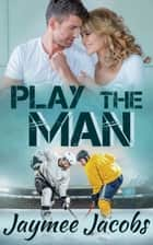 Play the Man ebook by Jaymee Jacobs