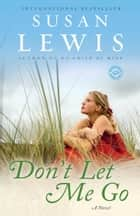 Don't Let Me Go - A Novel ebook by Susan Lewis