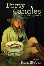 Forty Candles on a Cowboy Cake ebook by Rick Steber