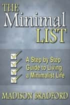 The Minimal LIST: A Step by Step Guide to Living a Minimalist Life ebook by Madison Bradford