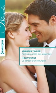 Folle résolution aux urgences - Le pardon d'un chirurgien ebook by Jennifer Taylor, Molly Evans