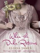 When the Duke Returns - The Sexy and Romantic Regency Romance ebook by Eloisa James