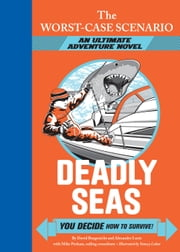 The Worst-Case Scenario Ultimate Adventure Novel: Deadly Seas ebook by David Borgenicht,Alexander Lurie,Mike Perham,Yancey Labat