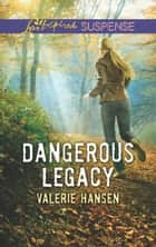 Dangerous Legacy (Mills & Boon Love Inspired Suspense) ebook by Valerie Hansen