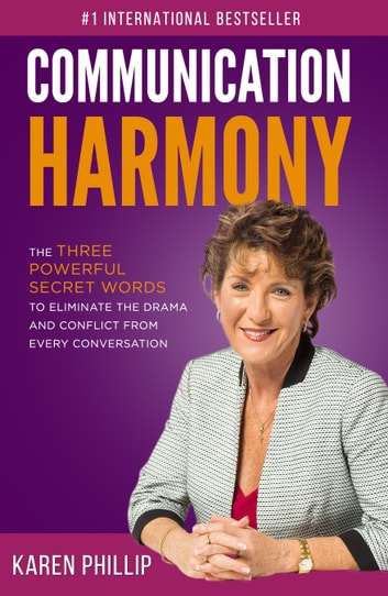Communication Harmony: The 3 Powerful Secret Words to Eliminate The Drama And Conflict From Every Conversation ebook by Karen Phillip