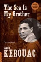 The Sea Is My Brother - The Lost Novel ebook by Jack Kerouac