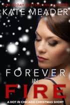 Forever in Fire - A Hot in Chicago Christmas Short ebook by Kate Meader
