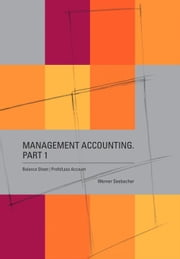 Management Accounting. Part 1 – Balance Sheet, Profit Loss Account ebook by Werner Seebacher
