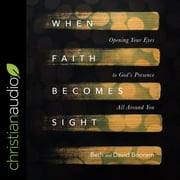 When Faith Becomes Sight - Opening Your Eyes to God's Presence All Around You audiobook by Beth A. Booram, David Booram