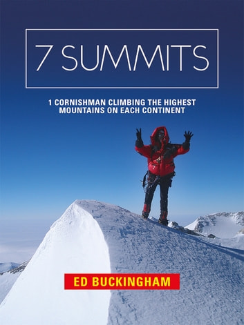 7 Summits - 1 Cornishman climbing the highest mountains on each continent ebook by Ed Buckingham