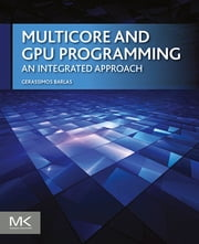 Multicore and GPU Programming - An Integrated Approach ebook by Gerassimos Barlas