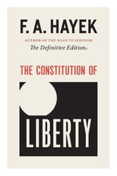 The Constitution of Liberty - The Definitive Edition ebook by F. A. Hayek