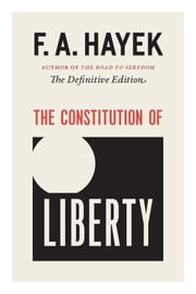The Constitution of Liberty - The Definitive Edition ebook by F. A. Hayek,Ronald Hamowy