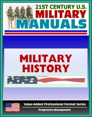 21st Century U.S. Military Manuals: Military History Operations Field Manual - FM 1-20 (Value-Added Professional Format Series) ebook by Progressive Management