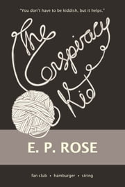 The Conspiracy Kid ebook by E.P. ROSE