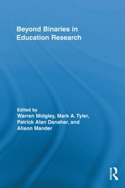 Beyond Binaries in Education Research ebook by Warren Midgley,Mark A. Tyler,Patrick Alan Danaher,Alison Mander
