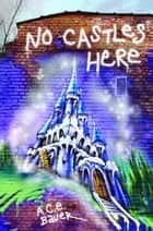 No Castles Here ebook by A.C.E. Bauer