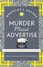 Murder Must Advertise - Lord Peter Wimsey Book 10 ebook by Dorothy L Sayers