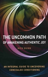 Uncommon Path: Awakening Authentic Joy ebook by Quinn,Miller