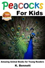 Peacocks for Kids ebook by K. Bennett