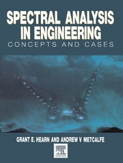 Spectral Analysis in Engineering - Concepts and Case Studies ebook by Grant Hearn, Andrew Metcalfe