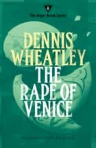 The Rape of Venice ebook by Dennis Wheatley