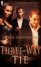 Three-way Tie ebook by Sierra Cartwright