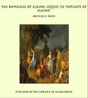 "The Romance of Elaine: Sequel to ""Exploits of Elaine"" ebook by Arthur Benjamin Reeve"