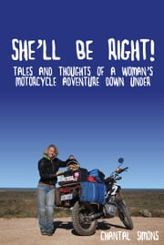 She'll be right! - Tales and thoughts of a woman's motorcycle adventure Down Under ebook by Chantal Simons