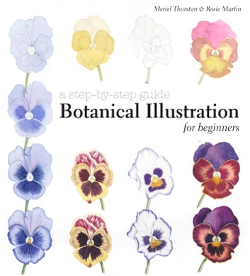 Botanical Illustration for Beginners - A Step-by-Step Guide ebook by Meriel Thurstan,Rosie Martin