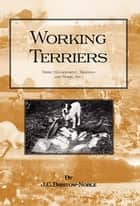 Working Terriers - Their Management, Training and Work, Etc. ebook by J. C. Bristow-Noble